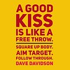 A good #kiss is like a free throw. Square up body. Aim target. Follow through. #DaveDavidson #poetsofinstagram #poetry #writersofinstagram #basketball #quote #poetsofinstagram