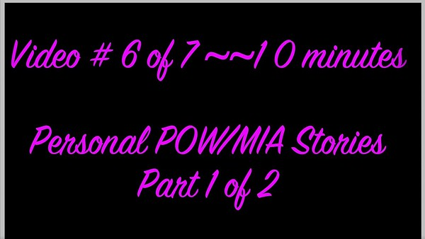 Video:  Part 6 of 7 ~~ 10 mins ~~ Personal POW/MIA Stories - 1 of 2 parts