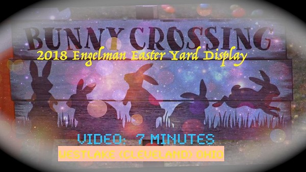 Video:  7 mins ~~ Engelmans' 2018 Easter Yard Display