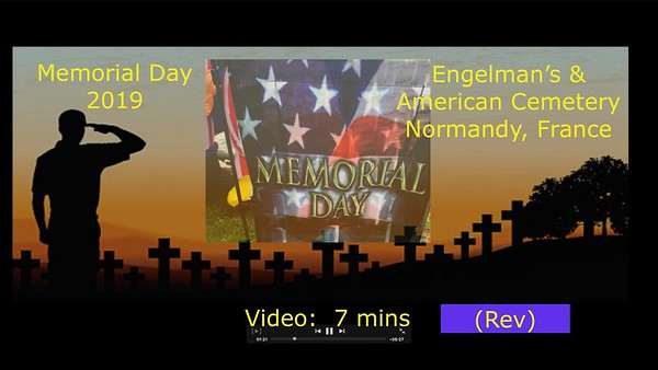 Video:  7 mins ~~ Memorial Day 2019  (Revised) Engelman's/Normandy, France
