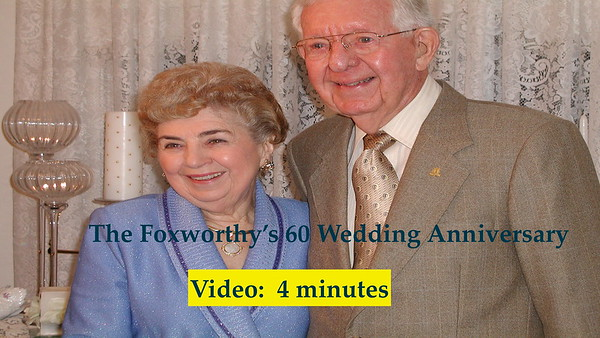 Video:  4 minutes - Jim & Mary Beth Foxworthy's 60th Anniversary Celebration, 5-14-2004.  Click on image above and then on resultant triangle and video will play.
