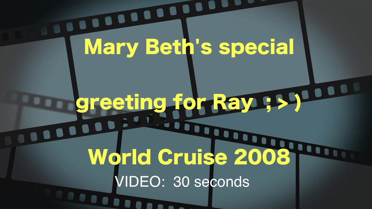 VIDEO:  30 secs.--Mary Beth Greets Ray during 2008 World Cruise