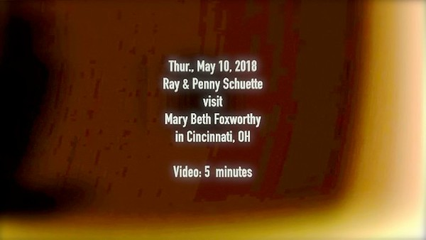 Video:  5 minutes - Ray & Penny Schuette visit cruise buddy Mary Beth Foxworthy in Cincinnati, 5-10-2018