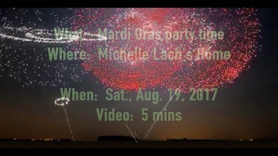 Video:  5 mins ~~ Michelle Lach , Mardi  Gras Party, Sat., Aug. 19, 2017