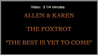 "Video:  3 1/4 mins ~~ Allen & Karen ""The Best is Yet to Come""  A Foxtrot"