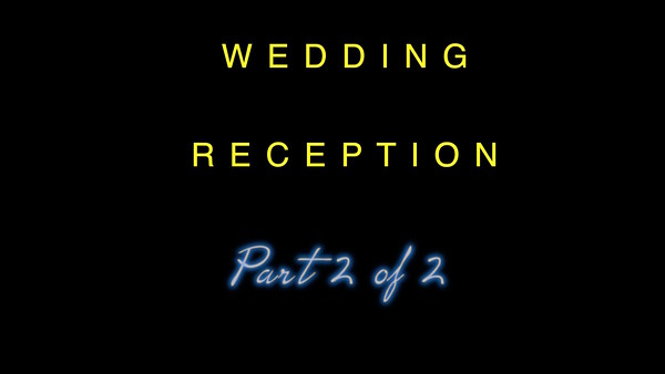 VIDEO:  Reception - Part 2 of 2