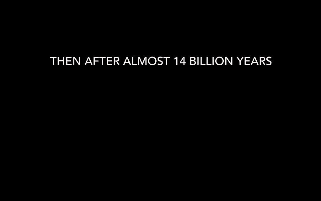 THEN AFTER 14 BILLION YEARS