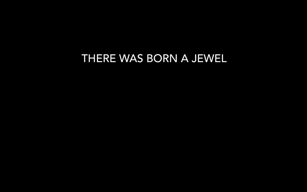 THERE WAS BORN A JEWEL