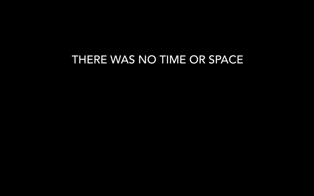 THERE WAS NO TIME OR SPACE