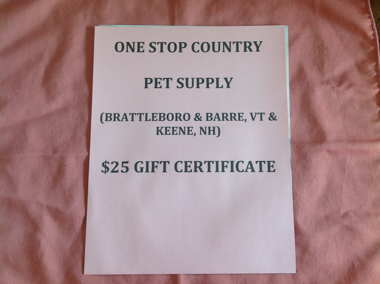 $25 Gift certificate for One Stop Country Pet Supply. Stores located in Brattleboro & Barre, VT and Keene, NH<br /> <br /> Starting bid $10