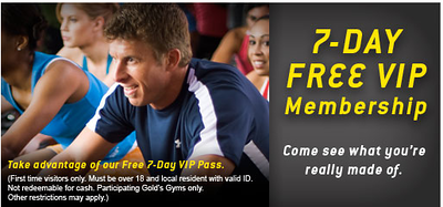 GET YOUR FREE 7-DAY VIP MEMBERSHIP NOW!!!    http://goldsgym.regsignup.com/fl3/lp3/default.aspx?partnerID=38.  (First time visitor's only.  Must be 18 and local resident with valid ID. Non redeemable for cash.  Participating Gold's Gyms only.  Other restrictions may apply.)