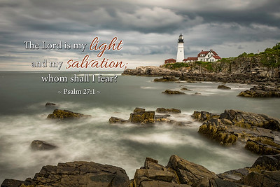 The Lord is my light and my salvation; whom shall I fear? ~ Psalm 27:1  Photo taken in Cape Elizabeth, Maine on August 18, 2018.