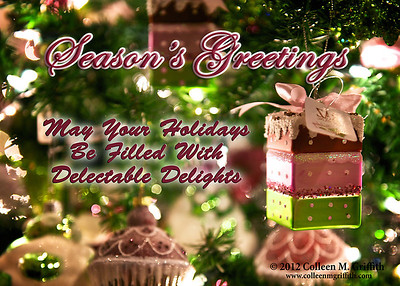 Holiday Season's Delectable Delights Wishing everyone a joyous holiday season!  ©  2012 Colleen M. Griffith. All Rights Reserved.  This material may not be published, broadcast, modified, or redistributed in any way without written agreement with the creator.  This image is registered with the US Copyright Office. www.colleenmgriffith.com www.facebook.com/colleen.griffith  Posted 26 December 2012