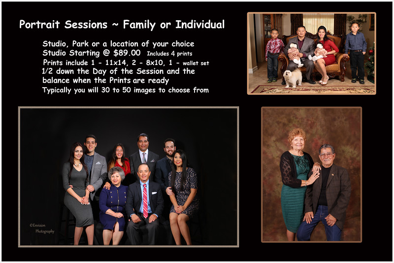 Family Portrait Session Call Soon to book your date! Studio or Location Family Session, Includes 1 -  11x 14, 2 - 8x10, 1- set of Wallets .  * 1 hour, in our Studio $89.00 or a special location starting @ $129.00 * Private online proof gallery. * Additional time is available * Extra Prints and enlargements available for purchase through the online gallery. Our Lab provide's extraordinary Print quality and you will see the difference.  We do not use local 1 hour printers! *All sessions 1/2 down, with balance due when Photos are ready.