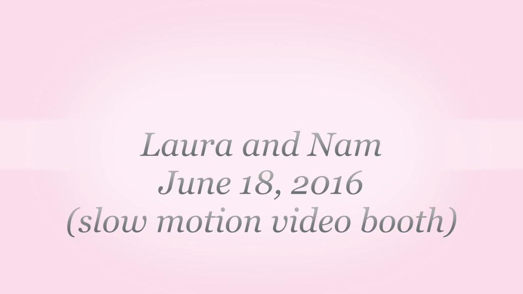 Laura and Nam - Video/Slideshow