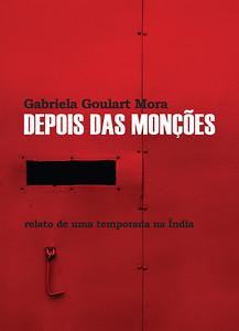 """Capa do livro """"Depois das Monções"""" da escritora e jornalista Gabriela Goulart Mora, São Paulo, 2013, Brasil."""
