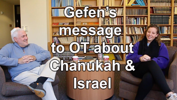 7) Gefen's message to OT about Chanukah, & Israel as a whole