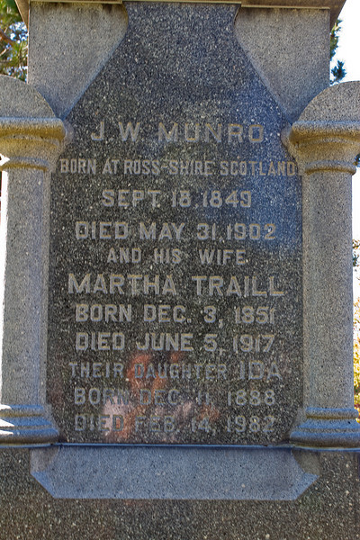 Plot 204, Row 18<br /> J. W. Munro<br /> born at Ross-Shire Scotland<br /> Sept. 18, 1849<br /> died May 31, 1902<br /> and his wife<br /> Martha Traill<br /> born Dec. 3, 1851<br /> died June 5, 1917<br /> their daughter Ida<br /> born Dec. 11, 1888<br /> died Feb 14, 1982