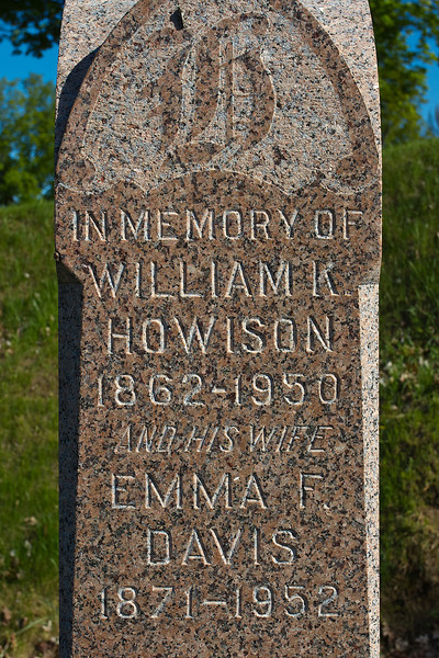 in memory of<br /> William K. [William Kennedy]<br /> Howison<br /> 1862 - 1950<br /> and his wife<br /> Emma F. [Emma Frances Fraser]<br /> Davis<br /> 1871 - 1952
