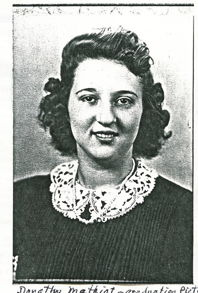 """Dorothy Kathryn (Mathiot) Dew (1925-1996)  Written in the Rogers Reunion Photo Album Volume III page 51 """"Dorothy Mathiot – graduation picture HS"""""""
