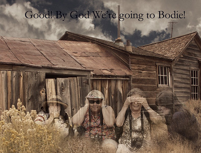 Good! By God we are going to Bodie!