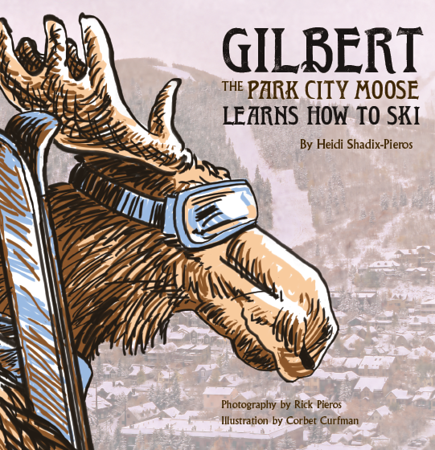 Gilbert The Park City Moose Learns How To Ski - Children's Book