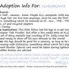"Kritter Adoption Form: Robopede Sample  An optional part of the Kritter adoption process is to... well, adopt them rather than merely purchase them. For those who choose to go that route, we have here an example of the adoption sheet you can fill out with your new found friend's name (this sample here is for a Robopede named ""Globodelanta""). Included is a list of all the information given about your Kritter, and a hand written message from the grand adoptioneer herself.   <i><a href=""/AvailablePieces/Kritters/"">Click here to see our current batch of available Kritters</a></i>"