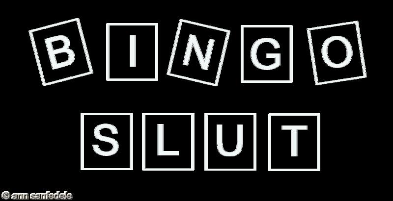 Bingo Slut   - for dark clothing