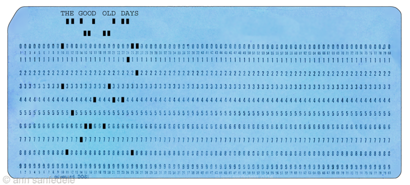 The Good Old Days. blue version. The typing and holes were added in photoshop - the card is a scan of an authentic 1960'ish<br /> IBM card scanned.  I key-punched my way through college before I started writing specs