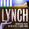 Lynch: Improvised Plays In The Style of David Lynch