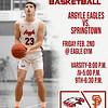 Eagle Basketball Argyle Eagles vs. Springtown Friday Feb. 2nd @ Eagle Gym Varsity-8:00 p.m. JV-5:00 p.m. 9th-6:30 p.m. (Tyler Castellanos|The Talon News)