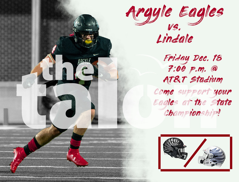 Argyle Eagles vs. Lindale<br /> Friday Dec. 18 7:00 p.m. @ AT&T Stadium Come and support your Eagles at the State Championship! (Tyler Castellanos The Talon News)