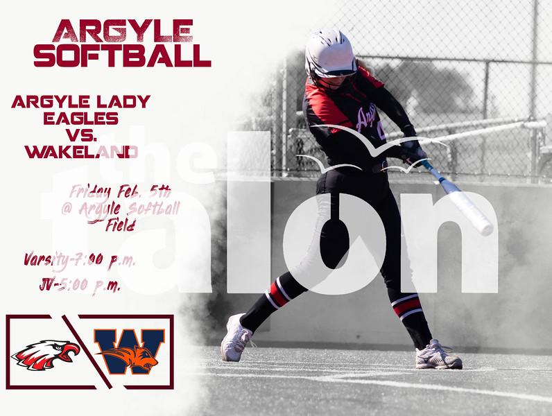 Argyle Softball Argyle Lady Eagles vs. Wakeland Friday Feb. 5th @ Argyle Softball Field Varisty-7:00 p.m. JV-5:00 p.m. p.m. (Tyler Castellanos The Talon News)