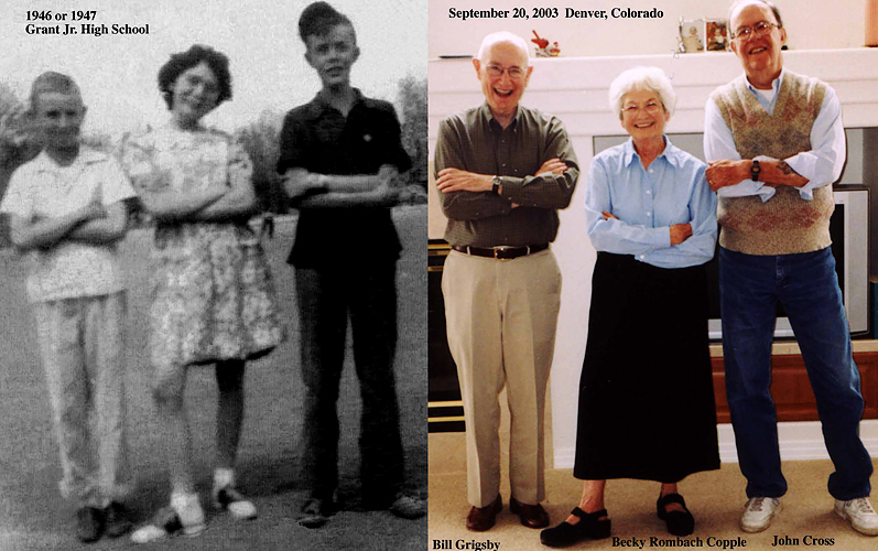 1946 or 1947/2003 - Bill, Becky and John:  2003 repose of the classic Grant Junior High School playground portrait -- left to right Bill Grigsby, Becky Rombach Copple and John Cross.  Becky taught Bill how to dance and he had a crush on her from 7th grade until he was a Freshman at Dartmouth.  Becky is married and lives in Montana.  John still lives across the street from Obsevatory Park in Denver.  Bill and Barbara are back in Denver and enjoying their two grandsons, Ryan and Jack.