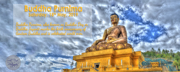 Buddha Purnima Saturday, 18th May, 2019 Buddha Purnima, also known as Buddha Day or Buddha Jayanti marks the birth anniversary of Gautam Buddha and is celebrated world over.