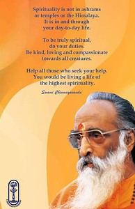 #Spirituality is not in #ashrams or temples or the #Himalaya. It is in and through your day-to-day life.  To be truly #spiritual, do your #duties. Be kind, loving and compassionte towards all creatures.  Help all those who seek your help. You would be living a life of the highest spirituality.  #SwamiChinmayanandaji #ChinmayaMission #gyan #wisdom #knowledge