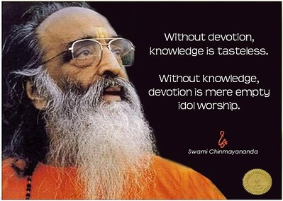 Without #devotion, #knowledge is #tasteless. Without knowledge, devotion is mere empty #idol #worship.  #SwamiChinmayanandaji #ChinmayaMission  #gyan #wisdom #knowledge