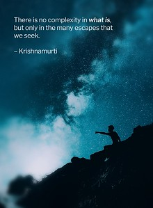 "There is no complexity in ""what is"",  but only in the many #escapes that we #seek.  #JidduKrishnamurti  #gyan #wisdom #knowledge"