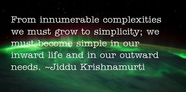 From innumerable complexities we must grow to #simplicity  we must become #simple in our #inward #life and in our #outward #needs  #Jiddu #Krishnamurti  #JidduKrishnamurti  #gyan  #wisdom #knowledge