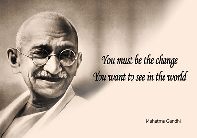 #You must be the #Change You want to see in the #World  #MahatmaGandhi