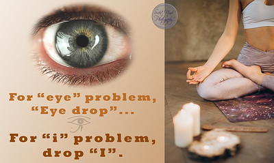 "For ""Eye"" problem, it is ""Eye drops"" ... For ""I"" problem, drop ""I"" ... Repeat till there is no ""I"" left ..."