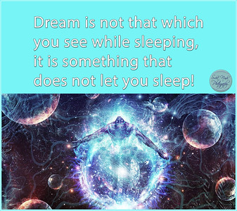 Dream is not that which you see while sleeping, it is something that does not let you sleep!  #gyan #knowledge #truth #wisdom #quote