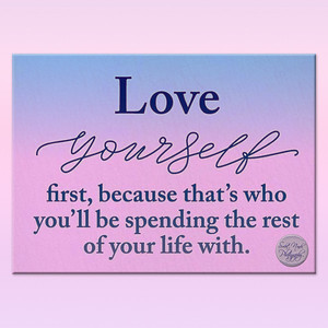 Love yourself first, because that's who you'll be spending the rest of your life with.  #gyan #knowledge #truth #wisdom #quote