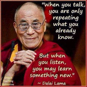 When you #talk, you are only repeating what you already know.  But when you #listen, you may #learn something new.  ~ Dalai Lama  #gyan #wisdom  #DalaiLama #knowledge