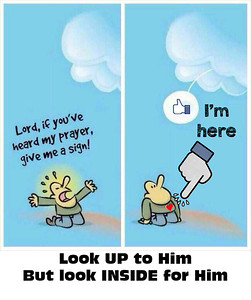 Look UP to Him (divine) But look INSIDE for Him (divine)
