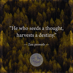 """He who seeds a thought,  harvests a destiny.""  — #Zen #proverb — #gyan #knowledge #truth #wisdom"