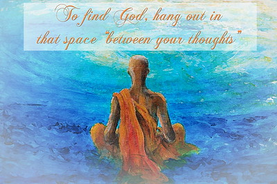"To find God, hang out in  that space ""between your thoughts""  To find God, hang out in  that space ""between your thoughts""  #gyan #wisdom #knowledge"