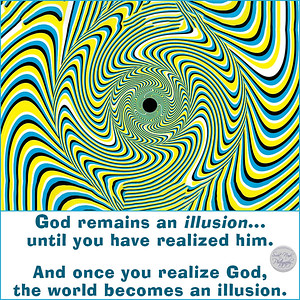 #God remains an #illusion... until you have realized him. And once you realize God,  the #world becomes an illusion.  #gyan #knowledge #truth #wisdom #quote