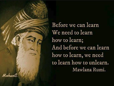 Before we can #learn We need to learn how to learn; And before we can learn how to learn, we need to learn how to #unlearn.  #Mawlana #Rumi #gyan  #wisdom #knowledge