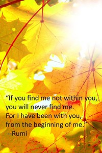 """If you find me not within you, you will never find me. For I have been with you, from the beginning of me.""  #Rumi #gyan  #wisdom #knowledge"